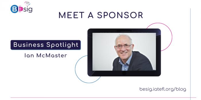 The IATEFL BESIG 'Meet A Sponsor' Interview Series – Business Spotlight With Ian McMaster
